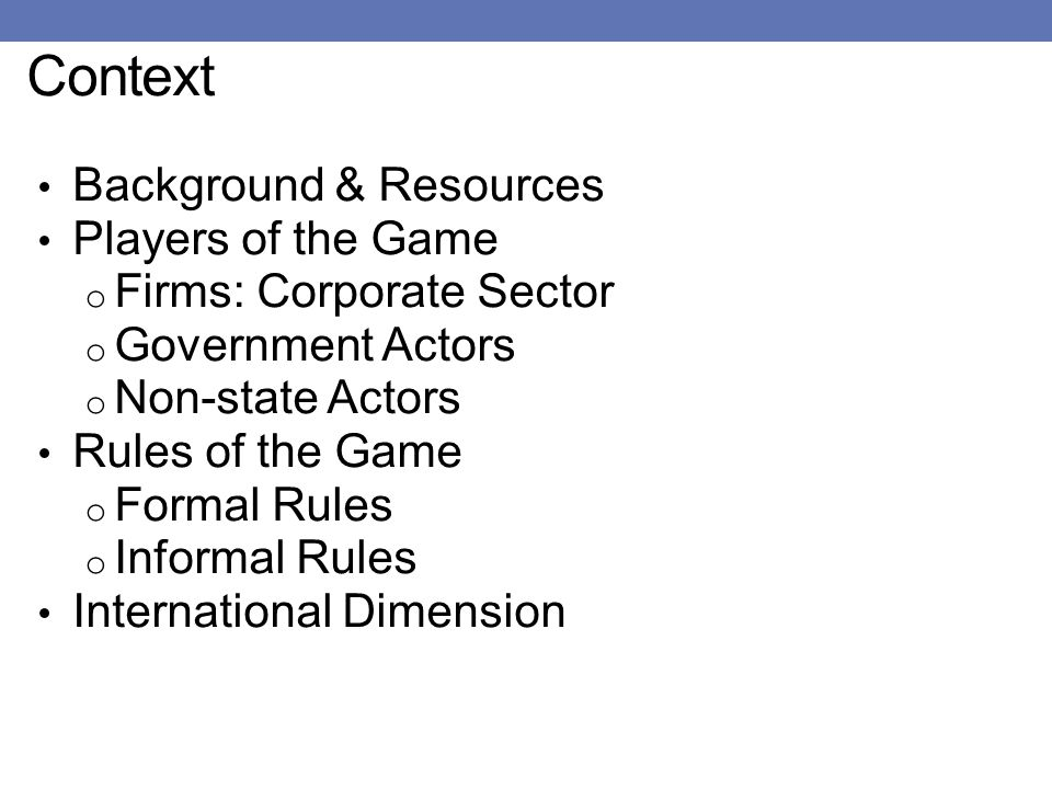 Background and Resources Resources Natural Labor Capital Infrastructure Technology Context Rules of the Game Players Background History Culture Demographics Geography Austen, J.E., 1990, Managing in Development Economies Strategy Vision Goals Policies