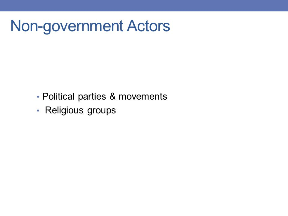 Non-government Actors Political parties & movements Religious groups