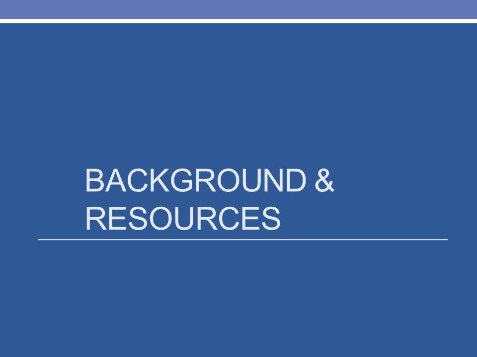 BACKGROUND & RESOURCES