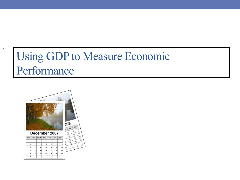 Using GDP to Measure Economic Performance