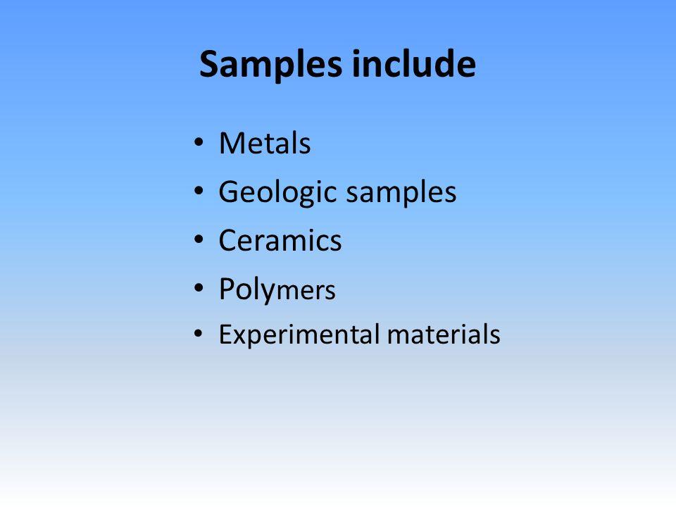 Samples include Metals Geologic samples Ceramics Poly mers Experimental materials