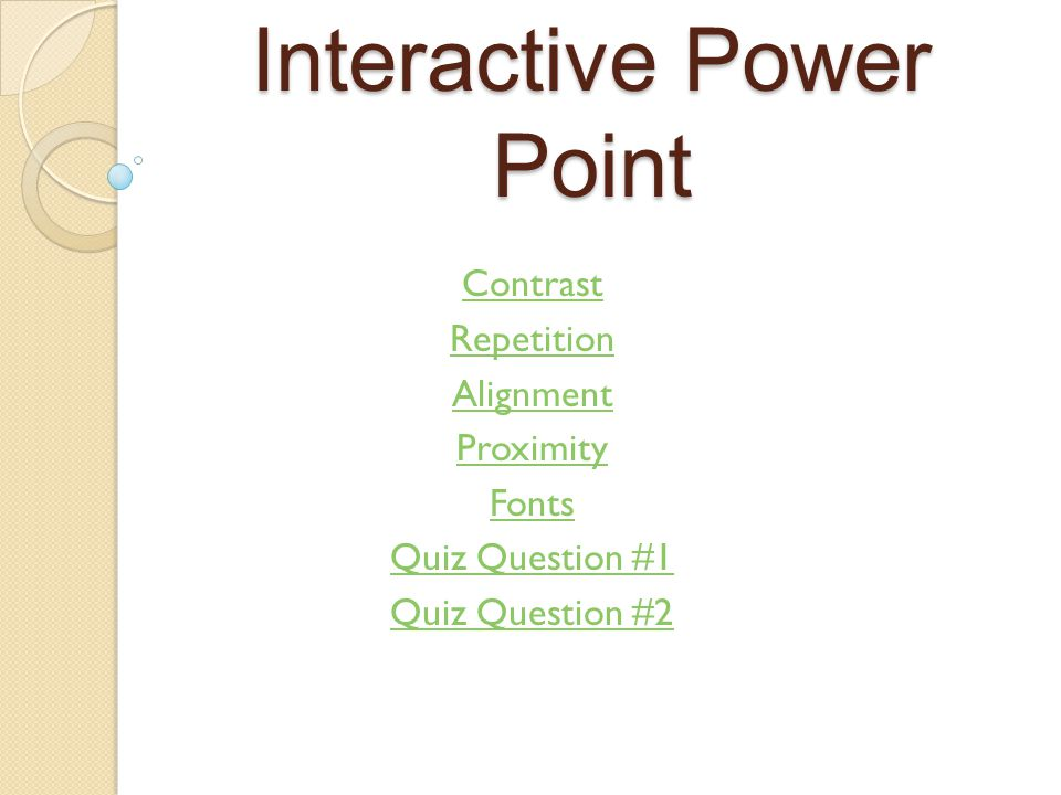 Interactive Power Point Contrast Repetition Alignment Proximity Fonts Quiz Question #1 Quiz Question #2