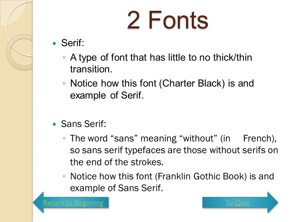 2 Fonts Serif: ◦ A type of font that has little to no thick/thin transition. ◦ Notice how this font (Charter Black) is and example of Serif. Sans Seri