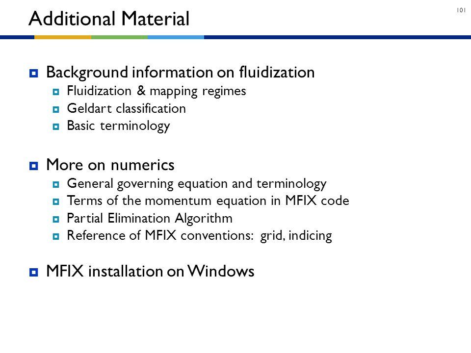 101  Background information on fluidization  Fluidization & mapping regimes  Geldart classification  Basic terminology  More on numerics  Genera
