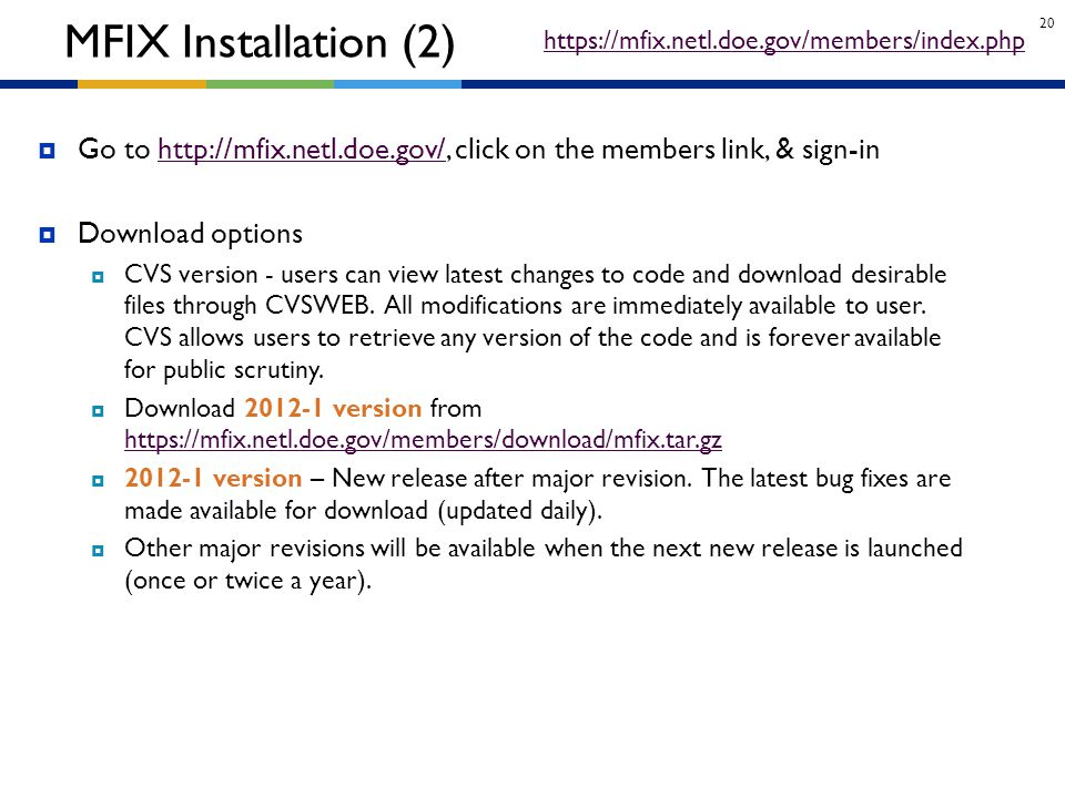 20  Go to http://mfix.netl.doe.gov/, click on the members link, & sign-inhttp://mfix.netl.doe.gov/  Download options  CVS version - users can view