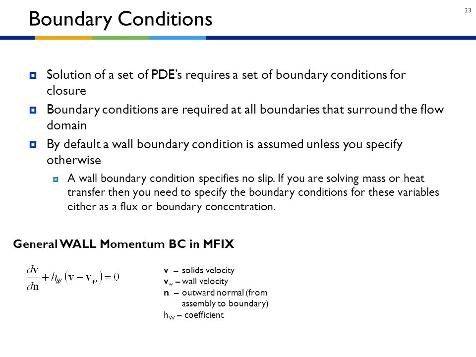 33  Solution of a set of PDE's requires a set of boundary conditions for closure  Boundary conditions are required at all boundaries that surround t