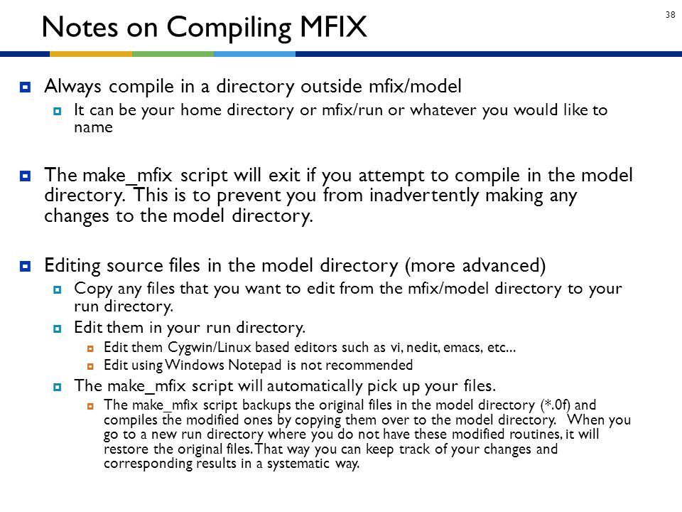 38  Always compile in a directory outside mfix/model  It can be your home directory or mfix/run or whatever you would like to name  The make_mfix s