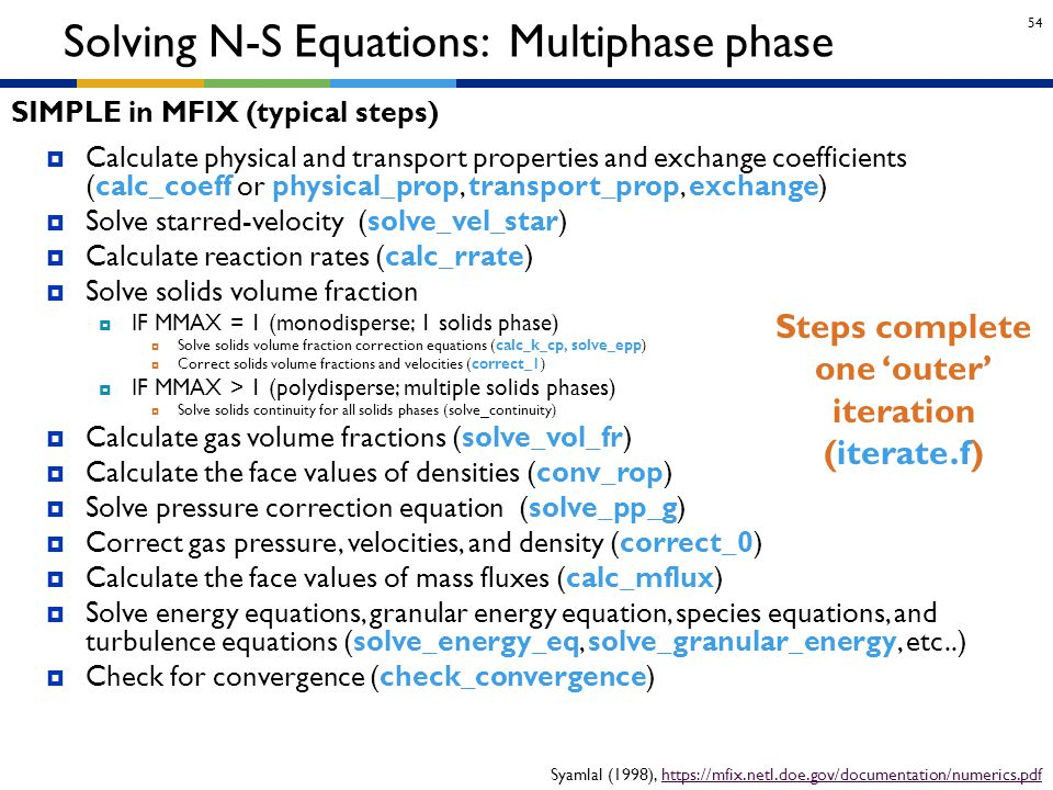 54 Solving N-S Equations: Multiphase phase  Calculate physical and transport properties and exchange coefficients (calc_coeff or physical_prop, trans
