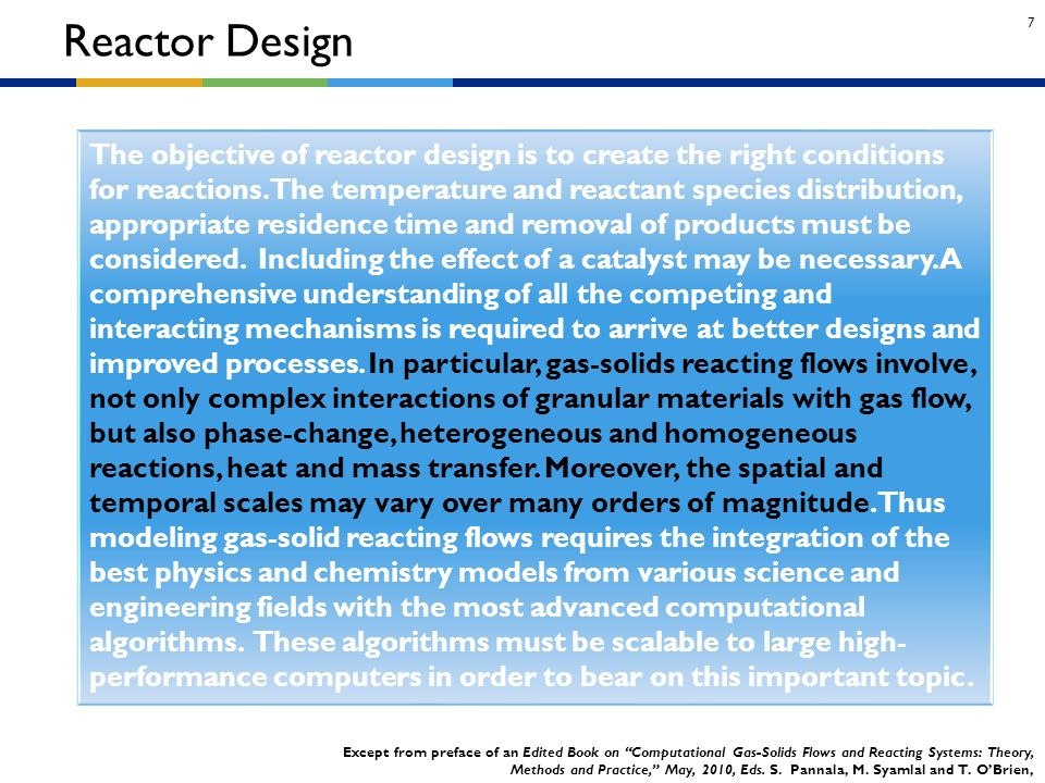 7 Reactor Design The objective of reactor design is to create the right conditions for reactions. The temperature and reactant species distribution, a