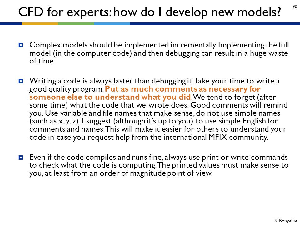 90  Complex models should be implemented incrementally. Implementing the full model (in the computer code) and then debugging can result in a huge wa