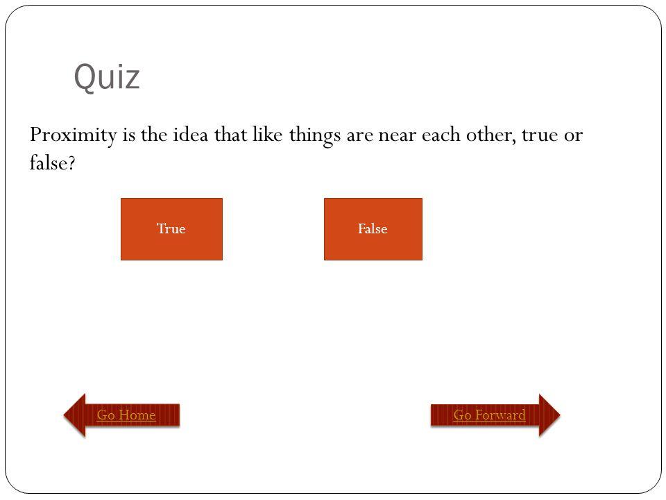 Quiz Go Home Go Forward False The two types of font are Serif and San serif, True or False?