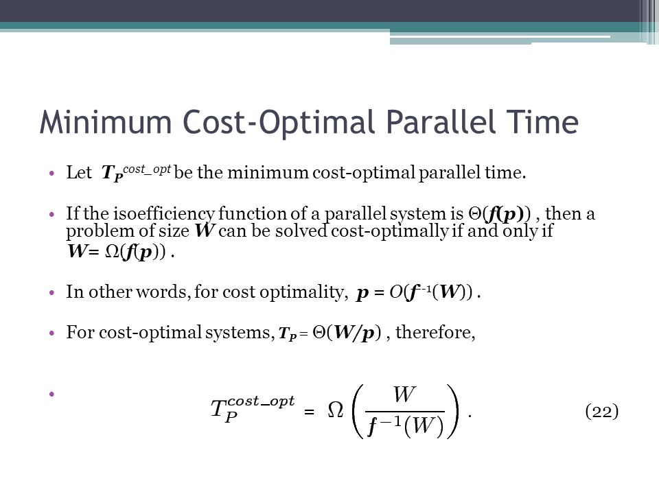 Minimum Cost-Optimal Parallel Time Let T P cost_opt be the minimum cost-optimal parallel time.
