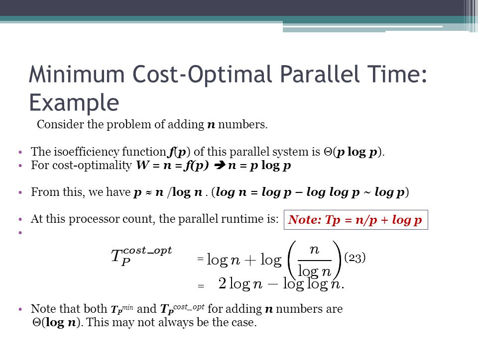 Minimum Cost-Optimal Parallel Time: Example Consider the problem of adding n numbers.
