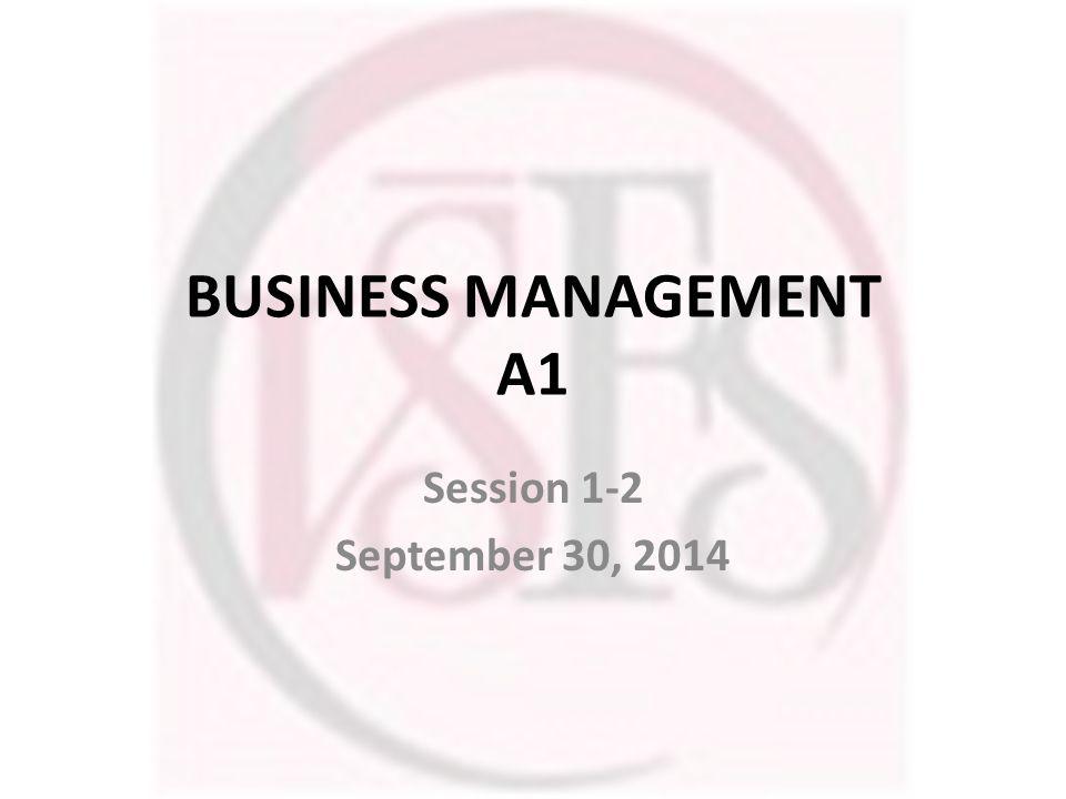 BUSINESS MANAGEMENT A1 Session 1-2 September 30, 2014