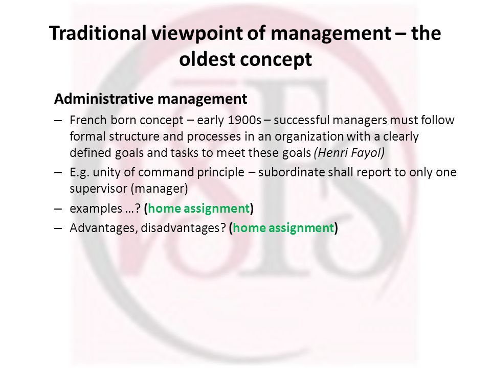 Traditional viewpoint of management – the oldest concept Administrative management – French born concept – early 1900s – successful managers must follow formal structure and processes in an organization with a clearly defined goals and tasks to meet these goals (Henri Fayol) – E.g.