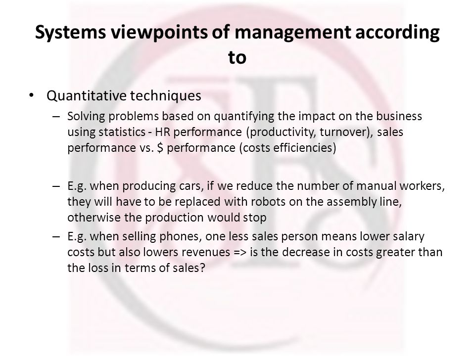 Systems viewpoints of management according to Quantitative techniques – Solving problems based on quantifying the impact on the business using statistics - HR performance (productivity, turnover), sales performance vs.