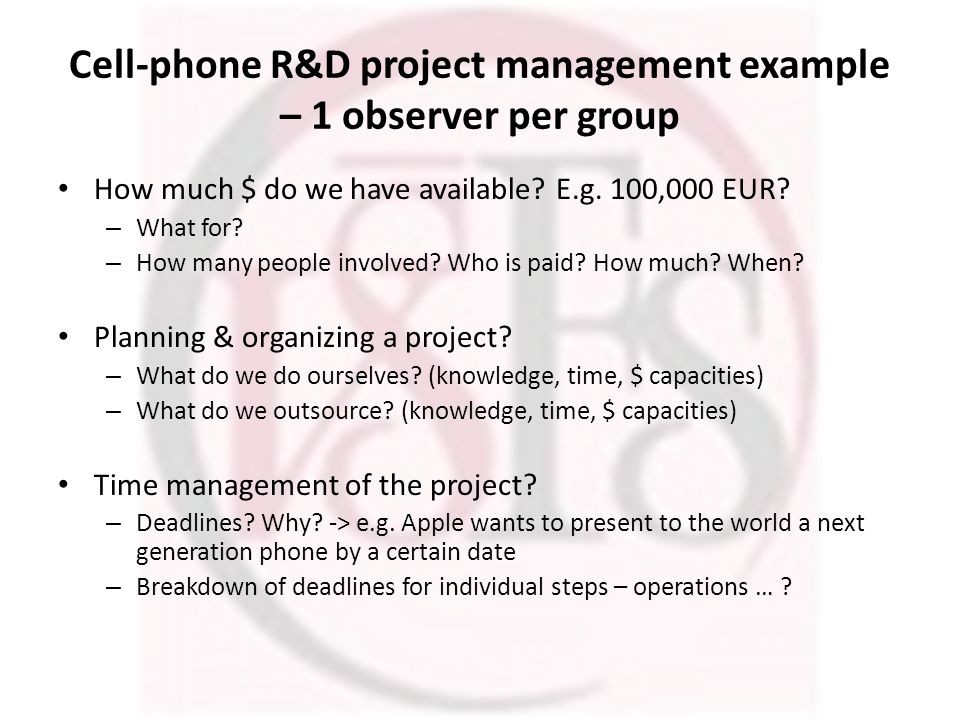 Cell-phone R&D project management example – 1 observer per group How much $ do we have available.