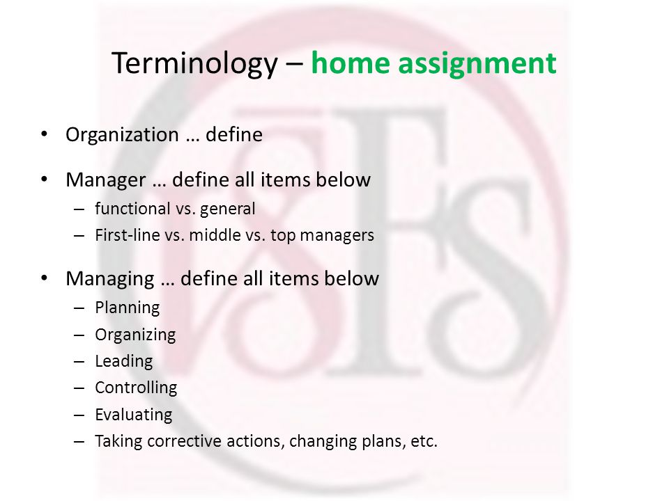 Terminology – home assignment Organization … define Manager … define all items below – functional vs.