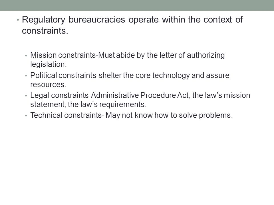 Regulatory bureaucracies operate within the context of constraints.