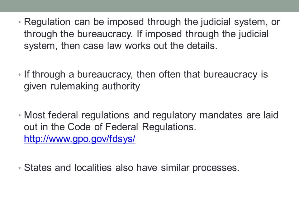 Regulation can be imposed through the judicial system, or through the bureaucracy.