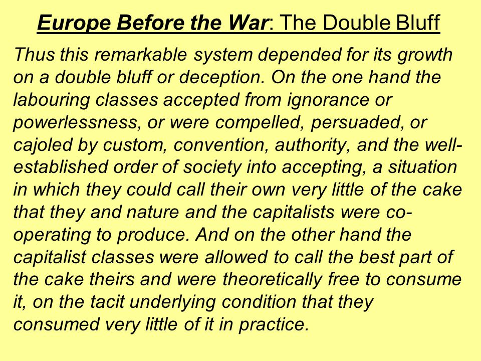 Europe Before the War: The Double Bluff Thus this remarkable system depended for its growth on a double bluff or deception.