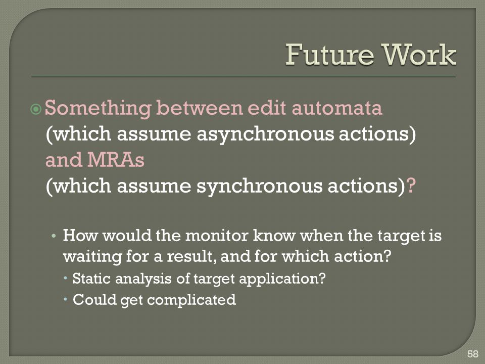  Something between edit automata (which assume asynchronous actions) and MRAs (which assume synchronous actions)? How would the monitor know when the