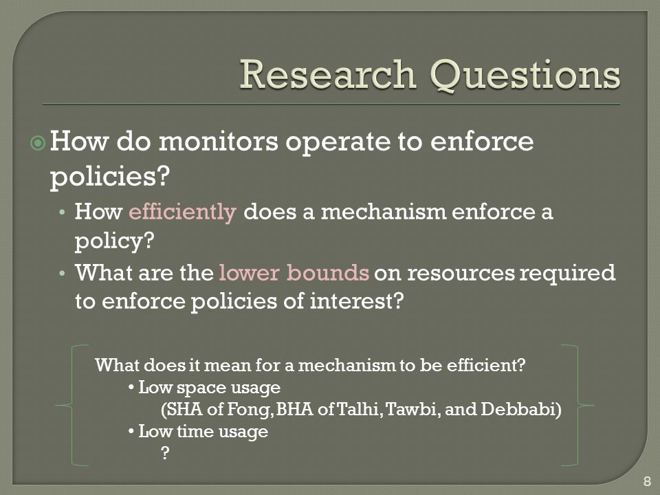 How do monitors operate to enforce policies? How efficiently does a mechanism enforce a policy? What are the lower bounds on resources required to e