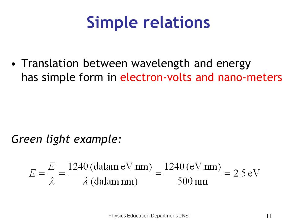 11 Simple relations Translation between wavelength and energy has simple form in electron-volts and nano-meters Green light example: Physics Education Department-UNS