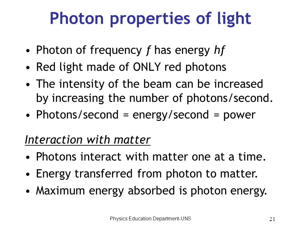 21 Photon properties of light Photon of frequency f has energy hf Red light made of ONLY red photons The intensity of the beam can be increased by inc