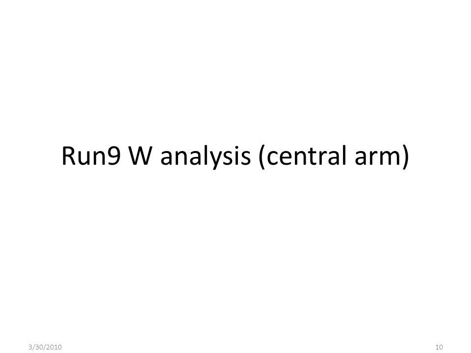 Run9 W analysis (central arm) 3/30/201010