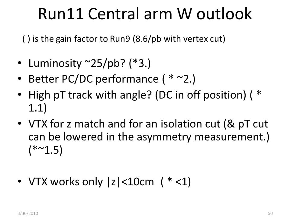 Run11 Central arm W outlook Luminosity ~25/pb? (*3.) Better PC/DC performance ( * ~2.) High pT track with angle? (DC in off position) ( * 1.1) VTX for