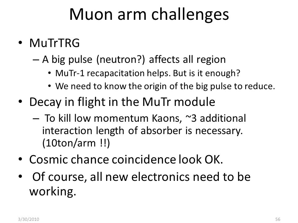Muon arm challenges MuTrTRG – A big pulse (neutron ) affects all region MuTr-1 recapacitation helps.