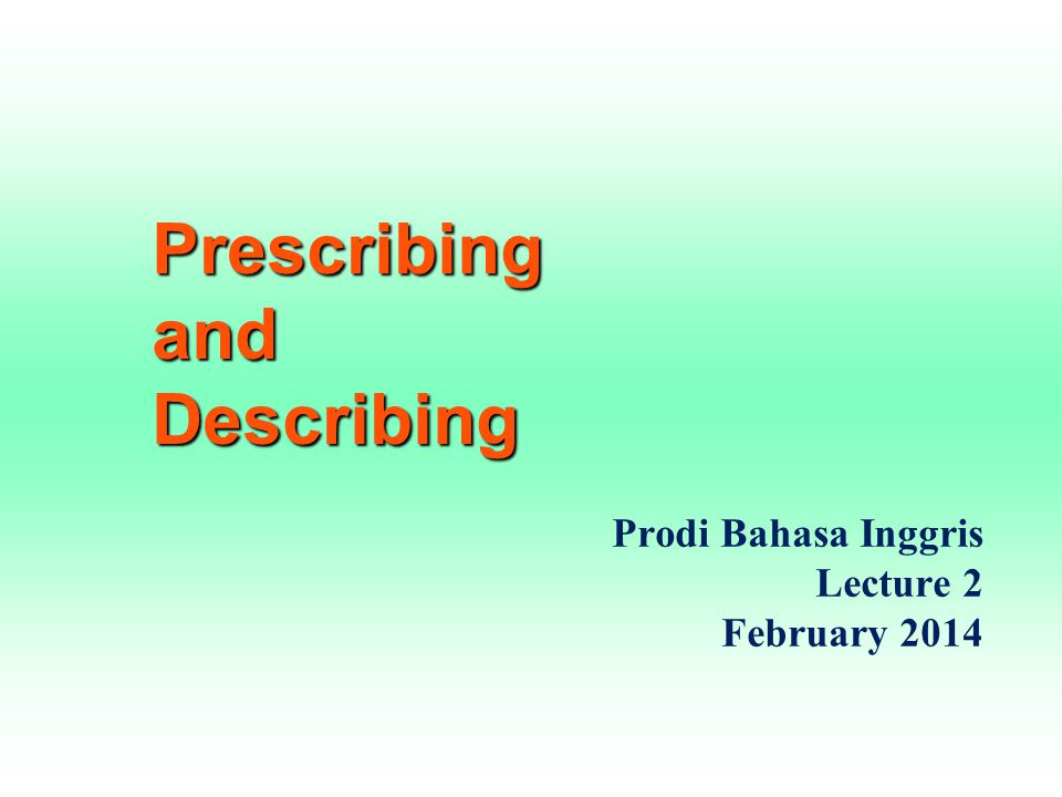 Prescribing and Describing Prodi Bahasa Inggris Lecture 2 February 2014