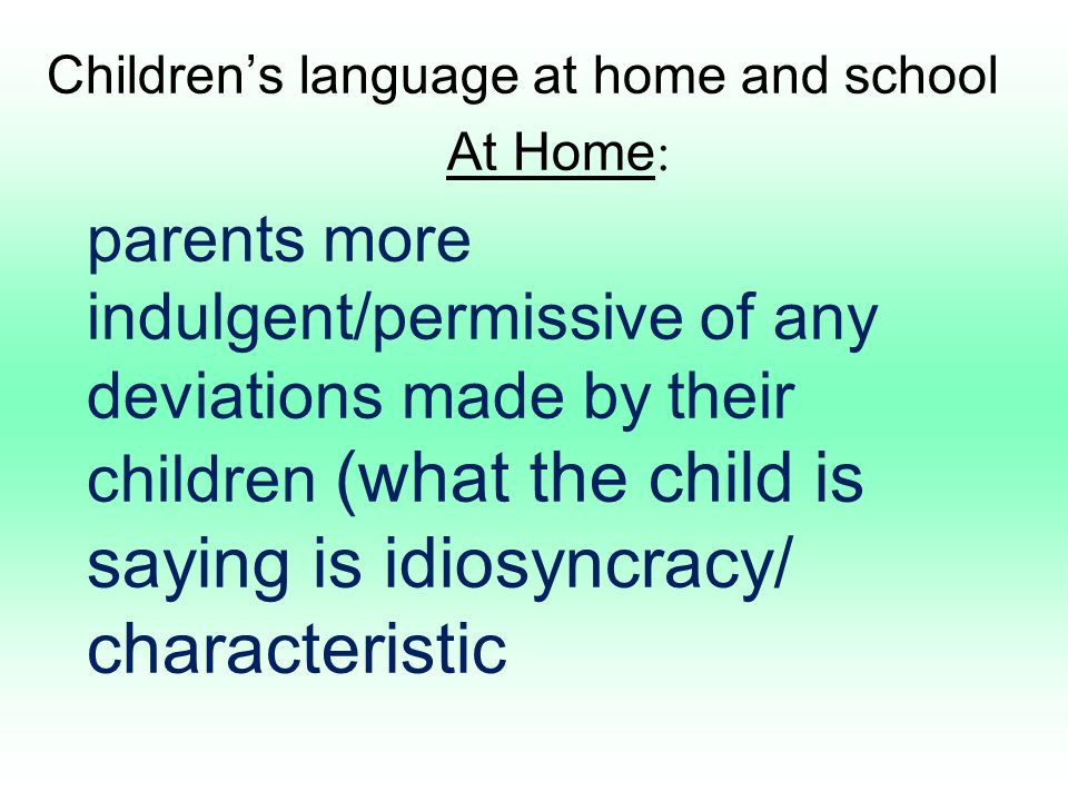 Children's language at home and school At School: children are expected to use language correctly (clearly and properly pronouncing the words, spelling the words correctly, punctuating properly.