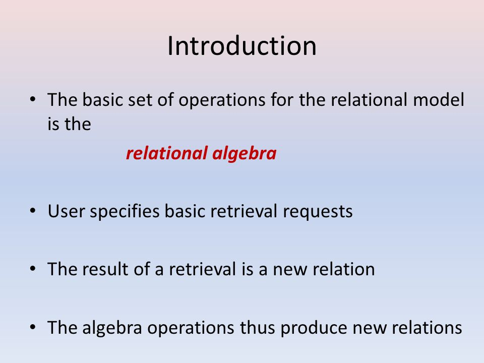 Introduction A sequence of relational algebra operations forms a relational algebra expression Why ……..