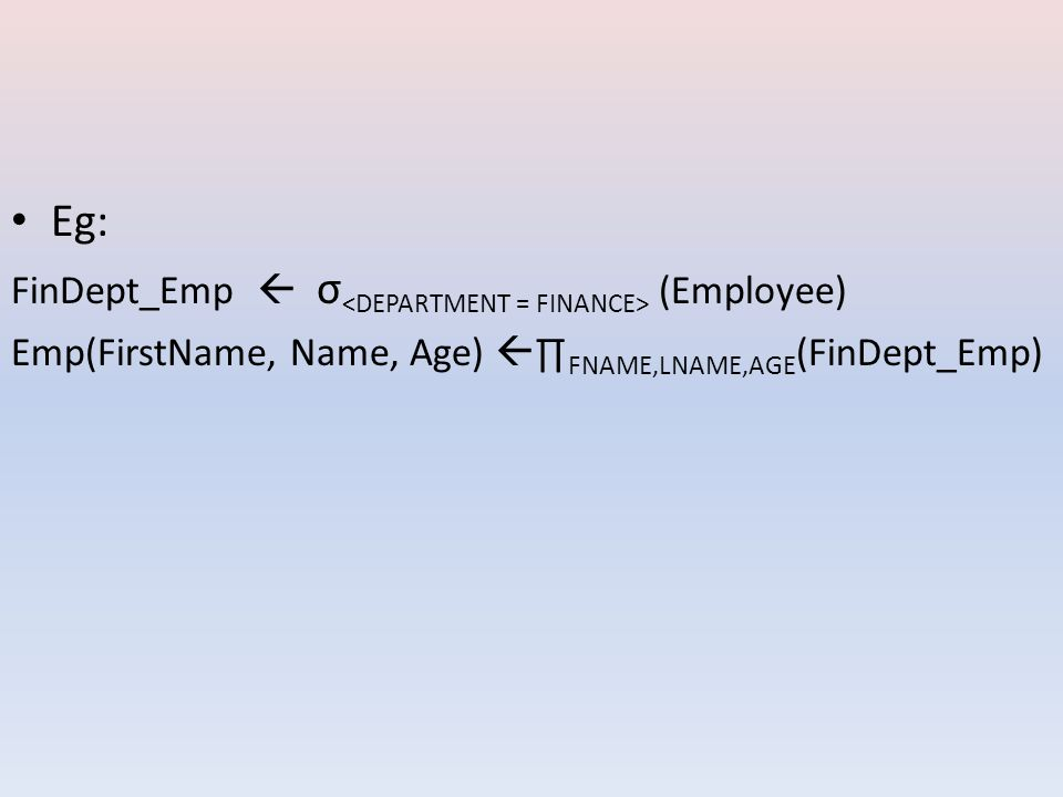 Eg: FinDept_Emp  σ <DEPARTMENT = FINANCE> (Employee) Emp(FirstName, Name, Age)  ∏ FNAME,LNAME,AGE (FinDept_Emp)