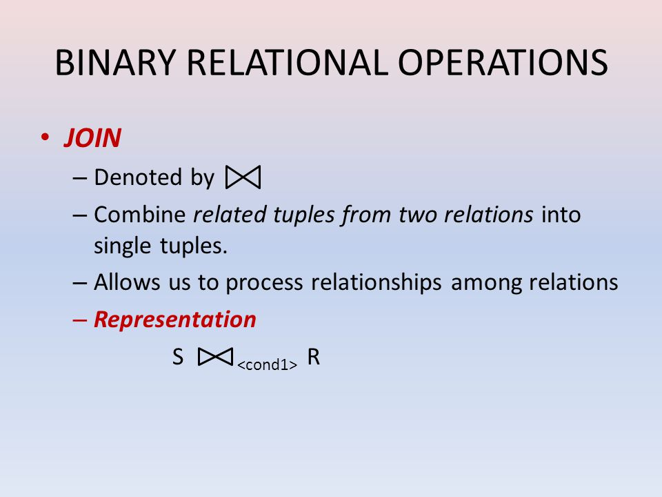 BINARY RELATIONAL OPERATIONS JOIN –D–Denoted by –C–Combine related tuples from two relations into single tuples.