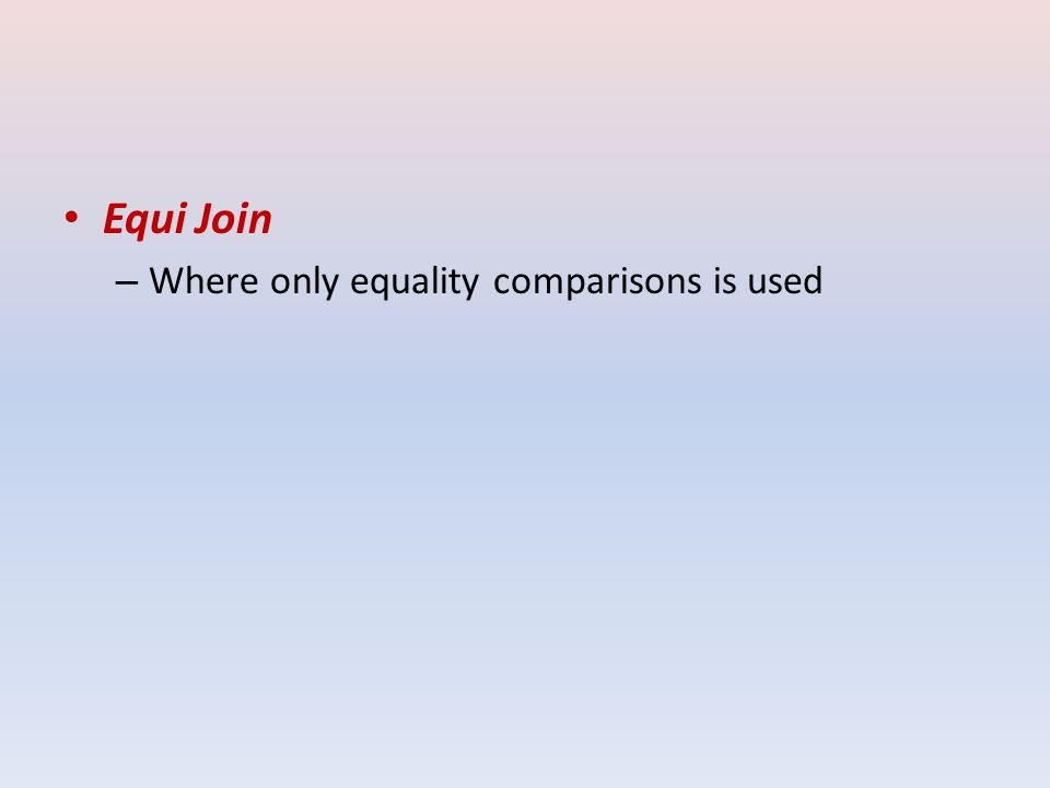 Equi Join –W–Where only equality comparisons is used