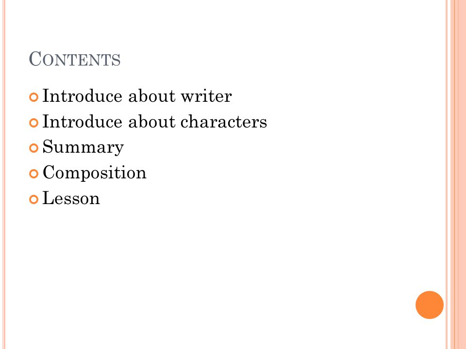 C ONTENTS Introduce about writer Introduce about characters Summary Composition Lesson