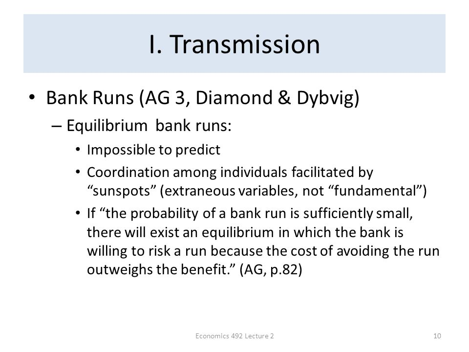 "I. Transmission Bank Runs (AG 3, Diamond & Dybvig) – Equilibrium bank runs: Impossible to predict Coordination among individuals facilitated by ""sunsp"