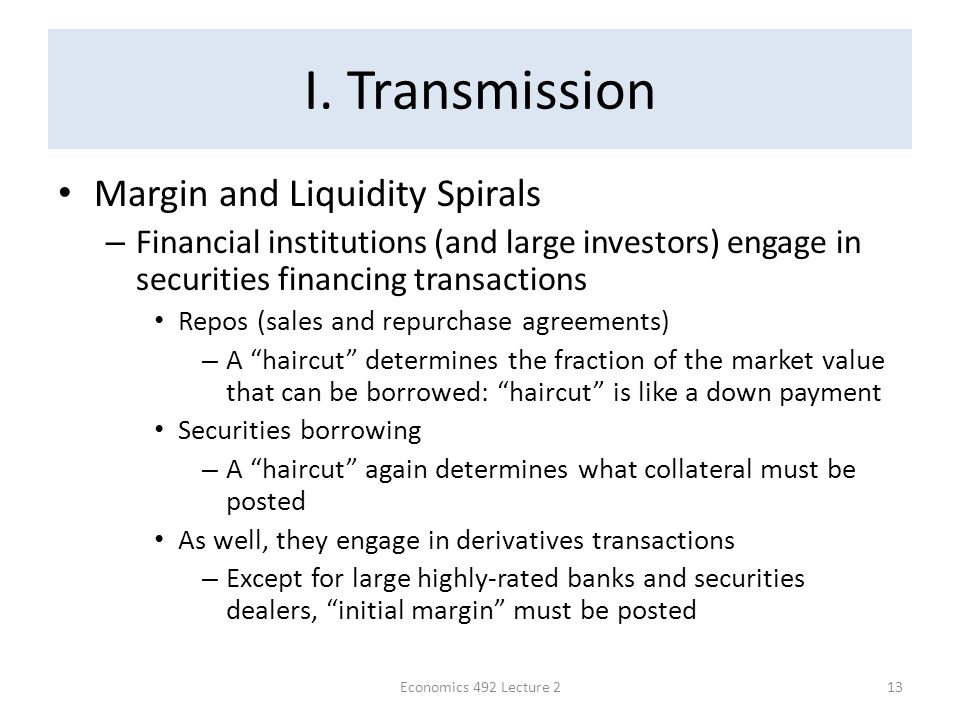I. Transmission Margin and Liquidity Spirals – Financial institutions (and large investors) engage in securities financing transactions Repos (sales a