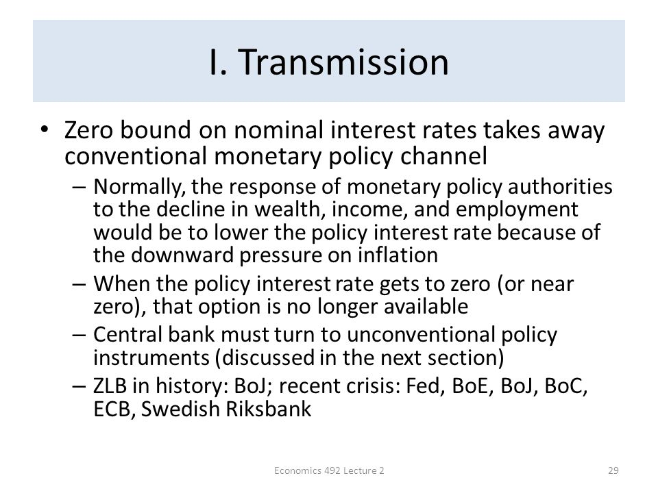 I. Transmission Zero bound on nominal interest rates takes away conventional monetary policy channel – Normally, the response of monetary policy autho