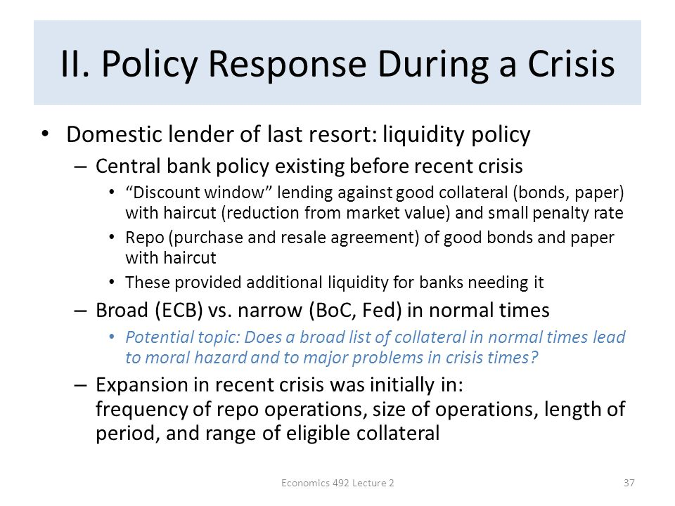 "II. Policy Response During a Crisis Domestic lender of last resort: liquidity policy – Central bank policy existing before recent crisis ""Discount win"