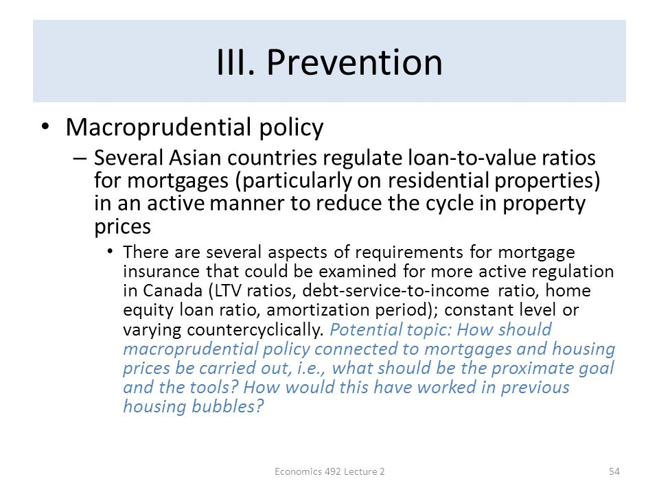 III. Prevention Macroprudential policy – Several Asian countries regulate loan-to-value ratios for mortgages (particularly on residential properties)