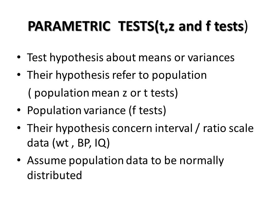 PARAMETRIC TESTS(t,z and f tests PARAMETRIC TESTS(t,z and f tests) Test hypothesis about means or variances Their hypothesis refer to population ( pop