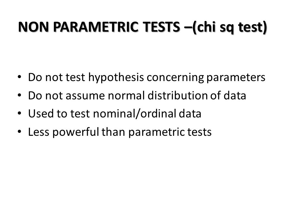 NON PARAMETRIC TESTS –(chi sq test) Do not test hypothesis concerning parameters Do not assume normal distribution of data Used to test nominal/ordina