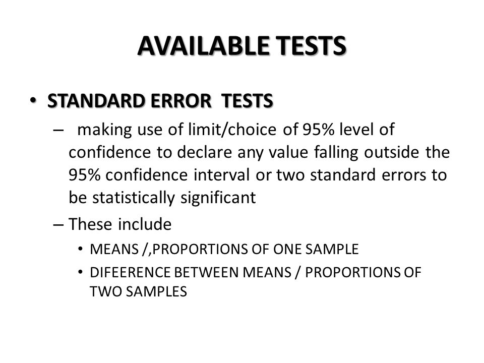 AVAILABLE TESTS STANDARD ERROR TESTS STANDARD ERROR TESTS – making use of limit/choice of 95% level of confidence to declare any value falling outside