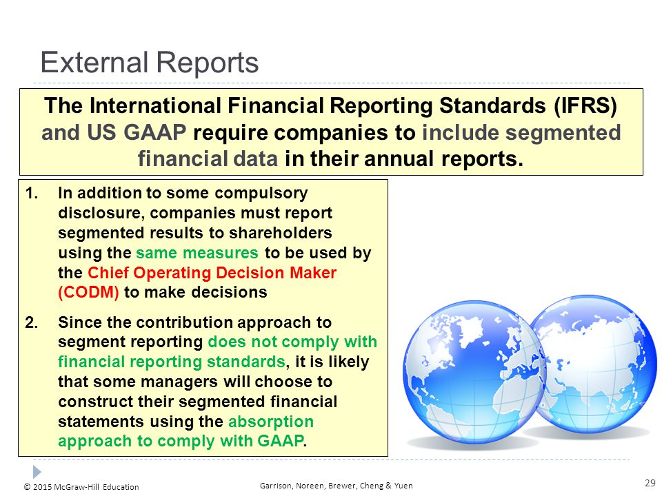 © 2015 McGraw-Hill Education Garrison, Noreen, Brewer, Cheng & Yuen External Reports The International Financial Reporting Standards (IFRS) and US GAA