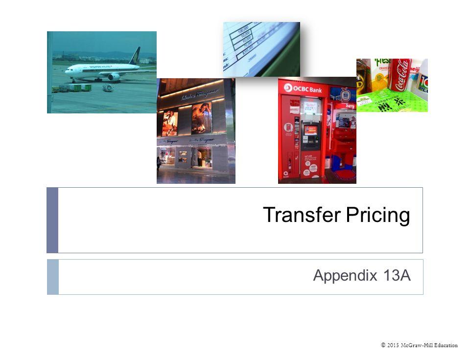 © 2015 McGraw-Hill Education Transfer Pricing Appendix 13A