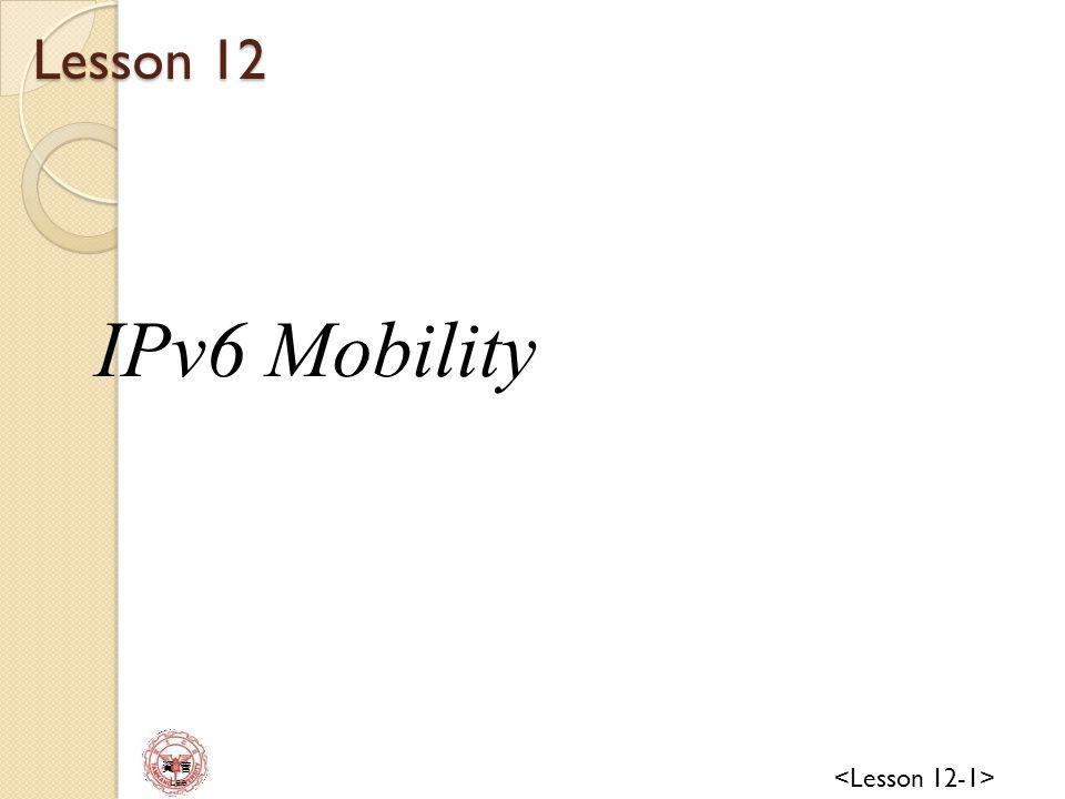 資 管 Lee IPv6 Mobility Communication Between a mobile node and a correspondent node Between a mobile node and a home agent